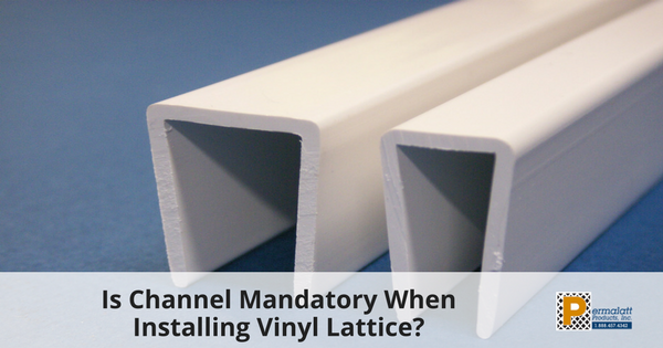 Is Channel Mandatory When Installing Vinyl Lattice